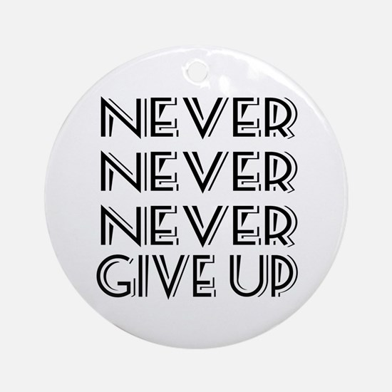 Never Give Up Ornament (Round)