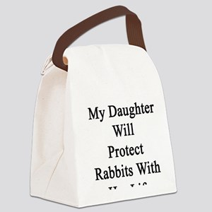 My Daughter Will Protect Rabbits  Canvas Lunch Bag