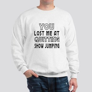 You Lost Me At Quitting Show Jumping Sweatshirt