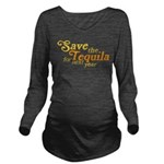 Save the Tequila Long Sleeve Maternity T-Shirt