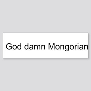 GOD DAMN MONGORIANS! Bumper Sticker
