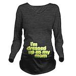Dressed as My Mom Long Sleeve Maternity T-Shirt