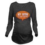My Mom is my Costume Long Sleeve Maternity T-Shirt