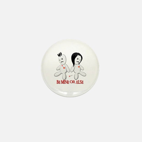 BE MINE OR ELSE Mini Button