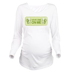 Have One On Me Long Sleeve Maternity T-Shirt