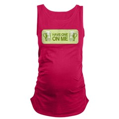 Have One On Me Maternity Tank Top