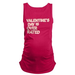 Valentines Day is Over Rated Maternity Tank Top