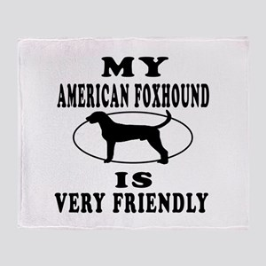 My American Foxhound Is Very Friendly Throw Blanke