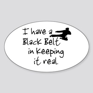 I have a black belt in keeping it real Sticker (Ov