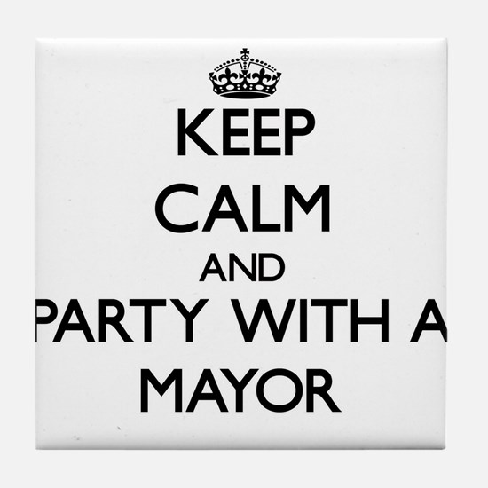 Keep Calm and Party With a Mayor Tile Coaster