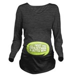 Green All I Want Long Sleeve Maternity T-Shirt