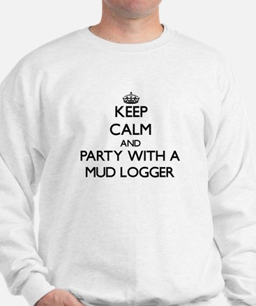 Keep Calm and Party With a Mud Logger Sweatshirt