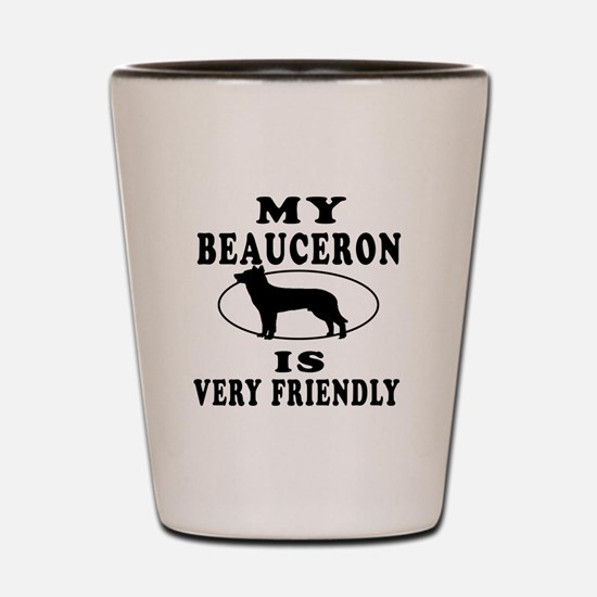 My Beauceron Is Very Friendly Shot Glass