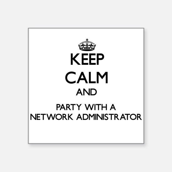 Keep Calm and Party With a Network Administrator S