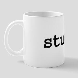 stupid. Mug