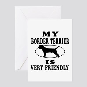 My Border Terrier Is Very Friendly Greeting Card