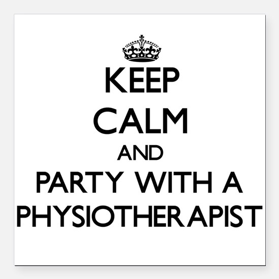 Keep Calm and Party With a Physiotherapist Square