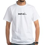 metal. White T-Shirt