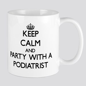 Keep Calm and Party With a Podiatrist Mugs