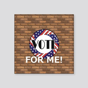 "Vote for Me Square Sticker 3"" x 3"""