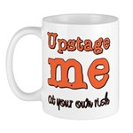Upstage me at your own risk Mug