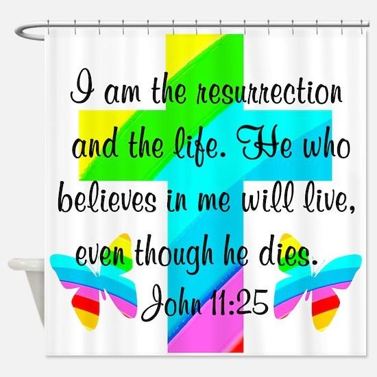 JOHN 11:25 Shower Curtain