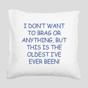 Birthday Humor (Brag) Square Canvas Pillow