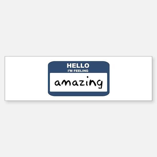 Feeling amazing Bumper Bumper Bumper Sticker