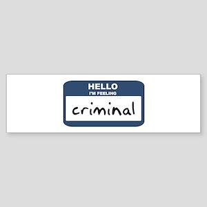 Feeling criminal Bumper Sticker