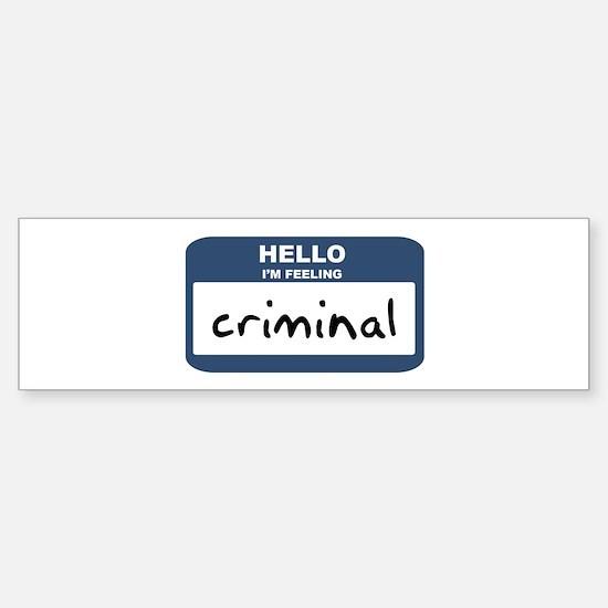Feeling criminal Bumper Bumper Bumper Sticker