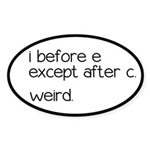 Weird Spelling Rule I Before E Sticker (Oval)