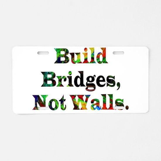 Build Bridges Not Walls Aluminum License Plate