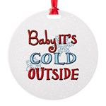Baby it's cold Round Ornament