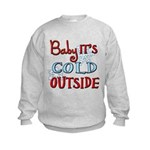Baby it's cold Kids Sweatshirt