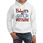 Baby it's cold Hooded Sweatshirt