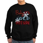 Baby it's cold Sweatshirt (dark)