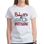 Baby it's cold Women's T-Shirt