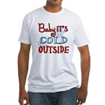 Baby it's cold Fitted T-Shirt