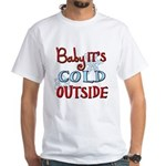 Baby it's cold White T-Shirt