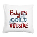 Baby it's cold Square Canvas Pillow