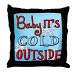 Baby it's cold Throw Pillow