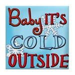 Baby it's cold Tile Coaster
