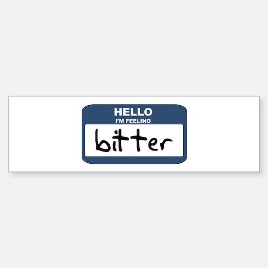 Feeling bitter Bumper Bumper Bumper Sticker