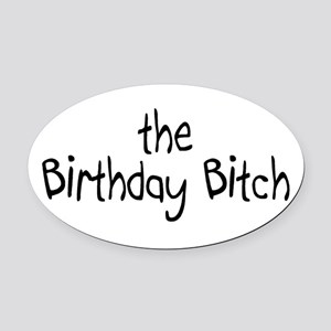 The Birthday Bitch Oval Car Magnet
