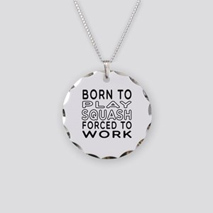 Born To Play Squash Forced To Work Necklace Circle