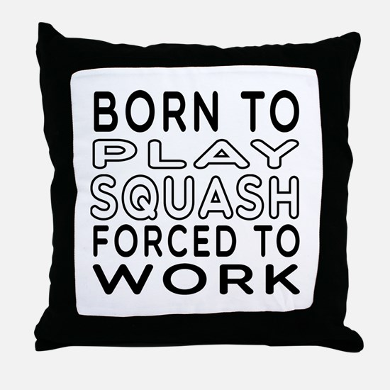 Born To Play Squash Forced To Work Throw Pillow