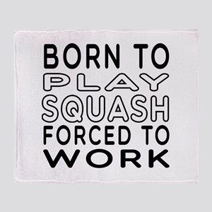 Born To Play Squash Forced To Work Throw Blanket