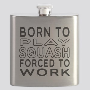 Born To Play Squash Forced To Work Flask