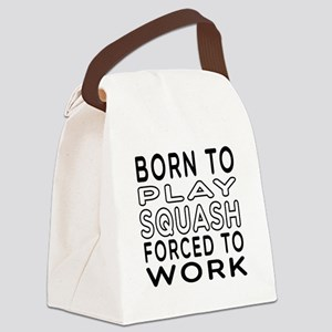 Born To Play Squash Forced To Work Canvas Lunch Ba