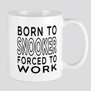 Born To Snooker Forced To Work Mug